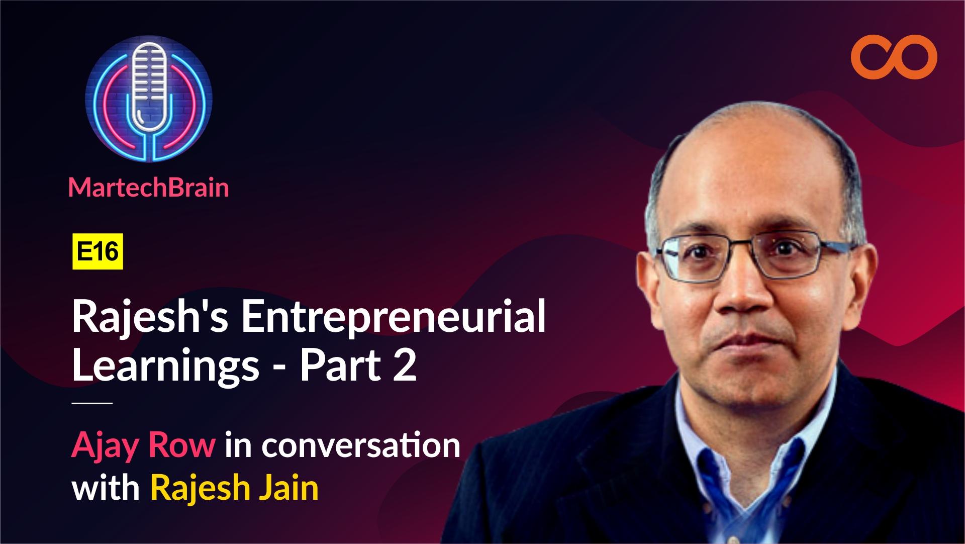 MartechBrain | E16 – Rajesh's Entrepreneurial Learnings – Part 2