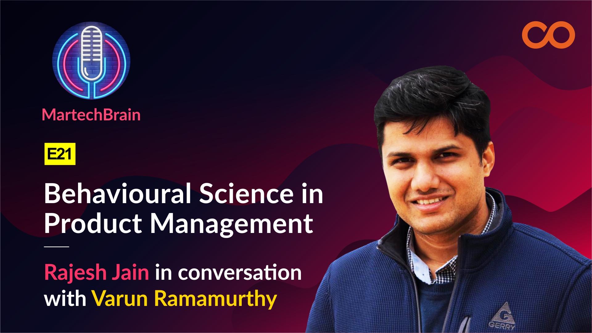 "MartechBrain | E21 – Varun Ramamurthy on ""Behavioural Science in Product Management..."