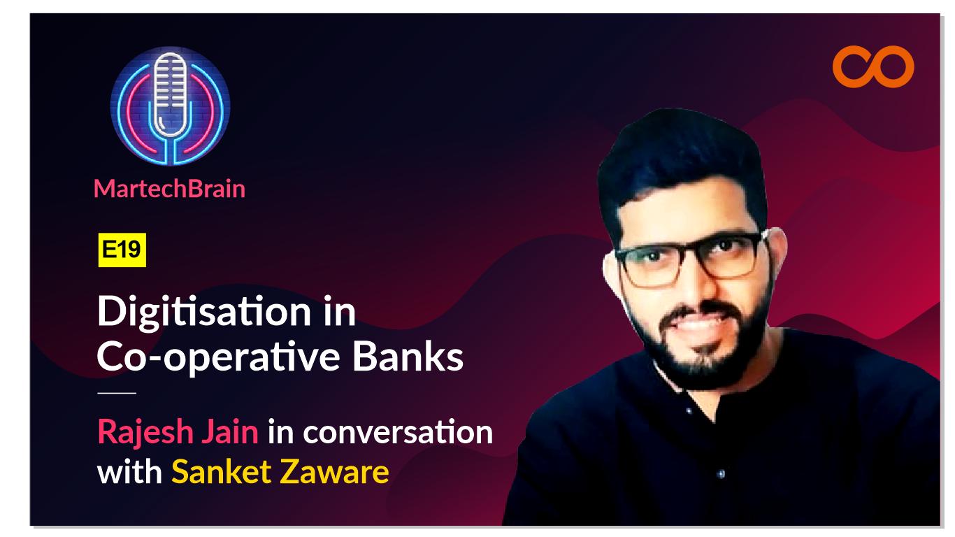 "MartechBrain | E19 – Sanket Zawar on ""Digitisation in Co-operative Banks"""